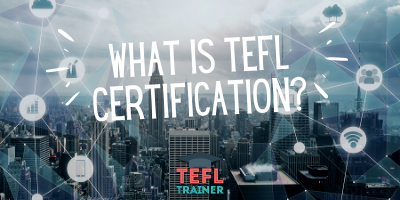 What is TEFL Certification? - TEFL Trainer
