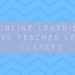 Online learning vs Teacher led classes of EFL?