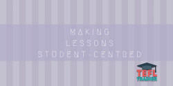 Making lessons student-centred TEFL Trainer