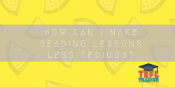 How can I make reading lessons less tedious? TEFL Trainer