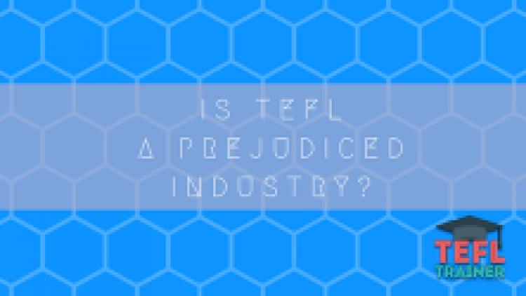Is TEFL a Prejudiced Industry?