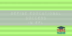 Define educational success in EFL TEFL Trainer