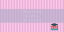 Teaching in Asia, in Korea TEFL Trainer