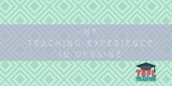 My teaching experience in Ukraine TEFL Trainer