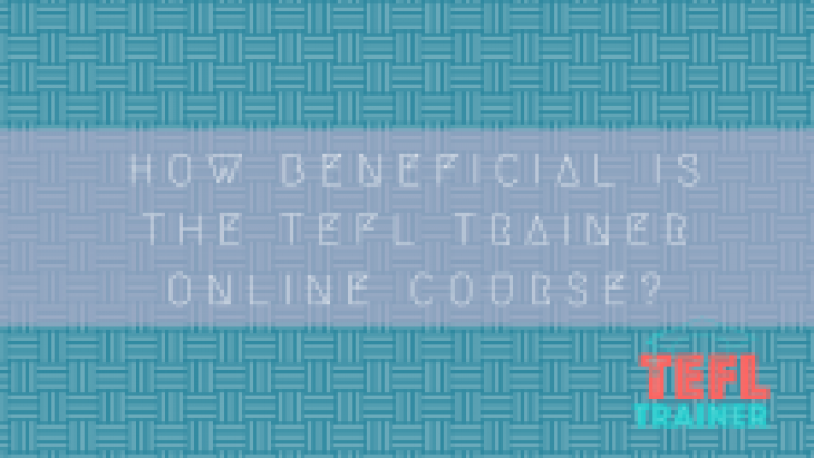 How beneficial is the TEFL Trainer Online Course?