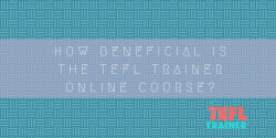 How-beneficial-is-the-TEFL-Trainer-Online-Course-e1544461108135.png