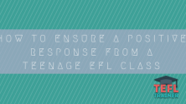 How to ensure a positive response from a teenage EFL class