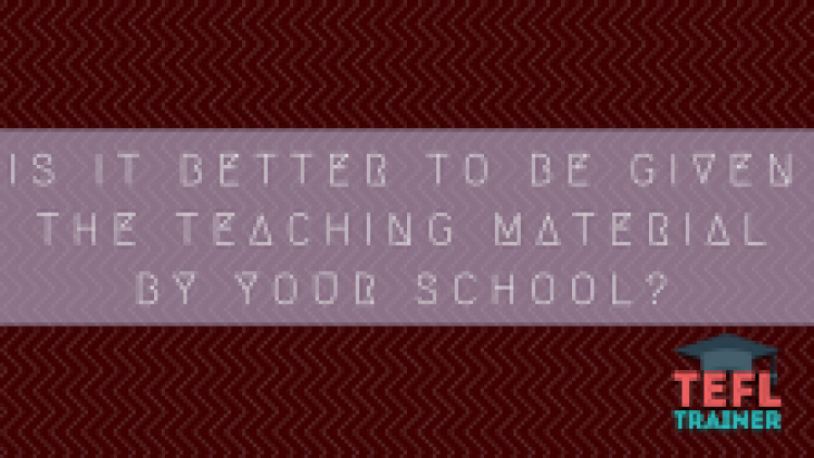 Is it better to be given the teaching material and resources by your school?