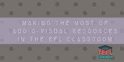 Making the most of audio-visual resources in the EFL classroom