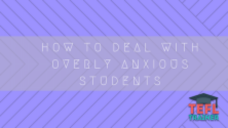 How to deal with overly anxious students