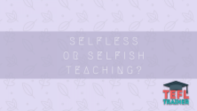 Selfless or selfish teaching?
