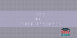 Tips for tired teachers