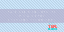 EXPLICIT & INCIDENTAL VOCABULARY LEARNING TECHNIQUES TEFL Trainer online TEFL Course