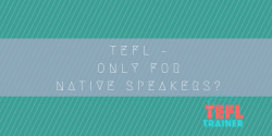 TEFL – Only for Native Speakers?