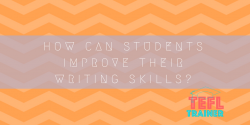 How can students improve their writing skills? TEFL Trainer teaching skills