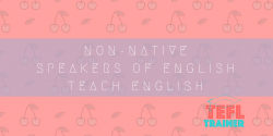 non-native speakers of English teach English TEFL Trainer course