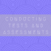 Conducting tests and assessments