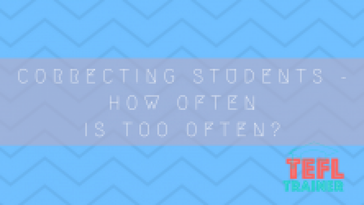 Correcting students – how often is too often?