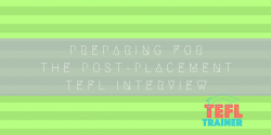 Preparing for the post-placement TEFL Interview TEFL Trainer online courses