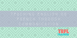 Teaching English or French through communication TEFL Trainer internships
