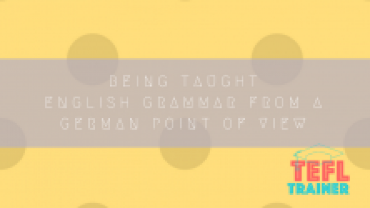 Being taught English grammar from a German point of view