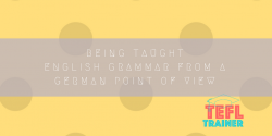 Being taught English grammar from a German point of view TEFL Trainer