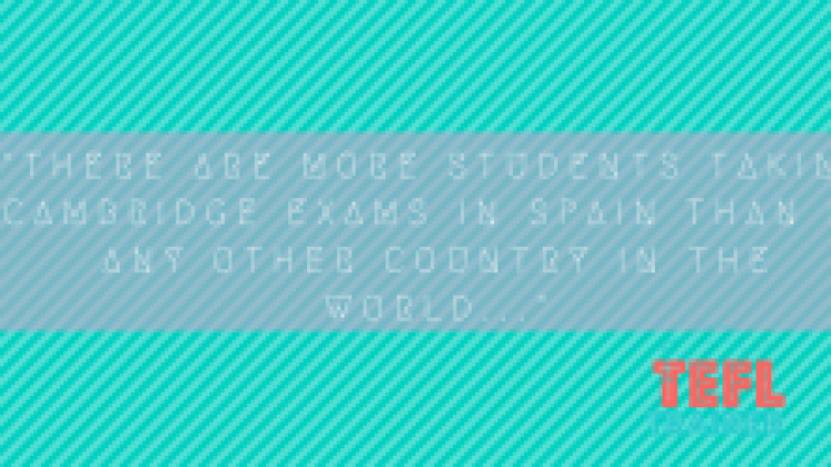 The importance of IELTS/Cambridge exams in Spain.