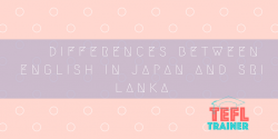 Differences between English in Japan and Sri Lanka