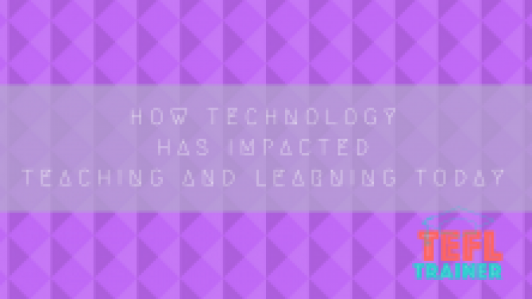 How technology has impacted teaching and learning today