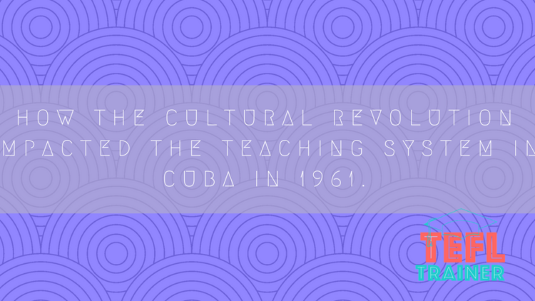 How the Cultural Revolution impacted the teaching system in Cuba in 1961