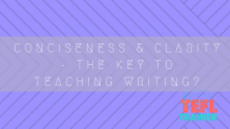 Conciseness and clarity – the key to teaching Writing?