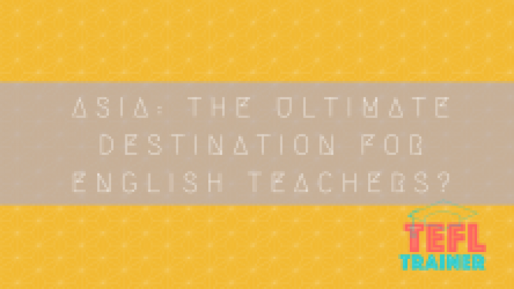 Is Asia the ultimate destination for English teachers?