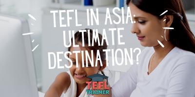 TEFL in ASIA_ ultimate destination? - TEFL Trainer