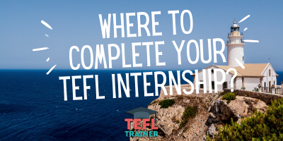 where to complete your tefl internship? - TEFL Trainer