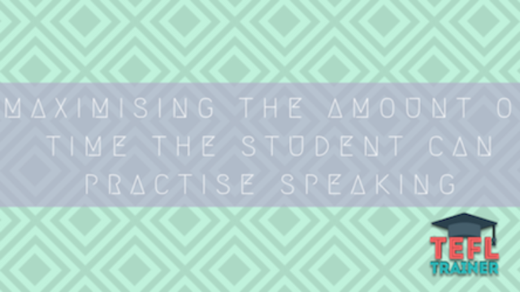 Maximising the amount of time the student can practise producing the target language