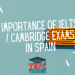 The importance of IELTS/Cambridge exams in Spain