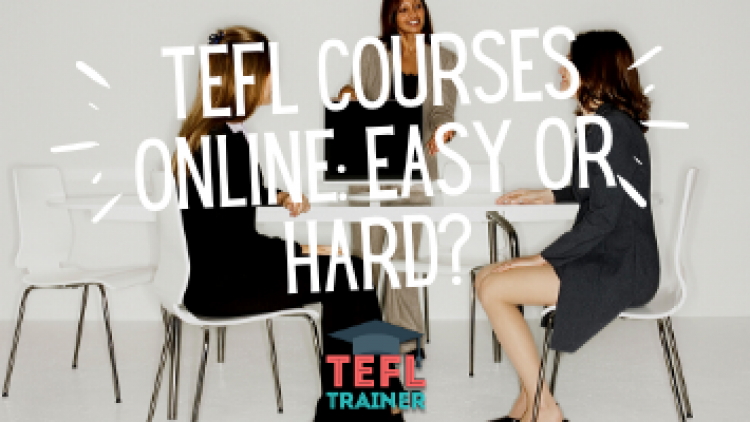 What has been your experience with TEFL courses Online? Easier or more difficult than expected?