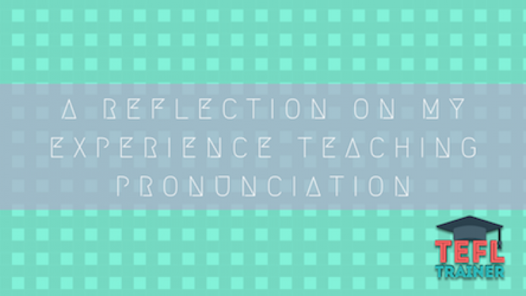 A reflection on my experience teaching pronunciation