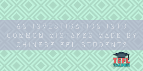 An investigation into common mistakes made by Chinese EFL students TEFL Trainer