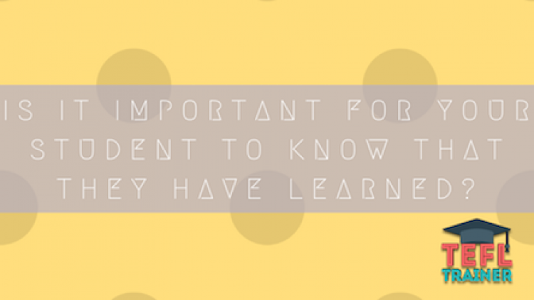 Is it important for your student to know that they have learned?