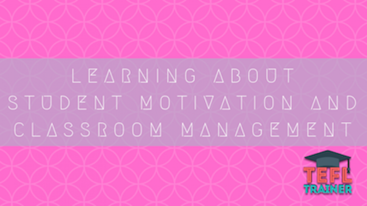 What Does the TEFL Trainer Course teach you about student motivation and classroom management?