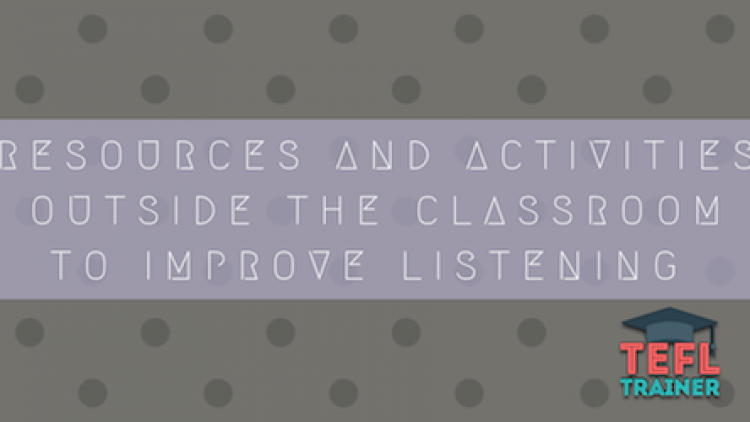 What resources and activities outside the classroom can improve listening skills inside the classroom?