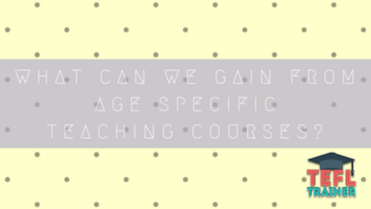 What can we gain from age specific teaching courses?