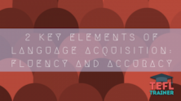 2 Key elements of language acquisition: fluency and accuracy
