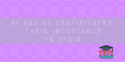 B1 and B2 certificates_ their importance in Spain tefl trainer blog