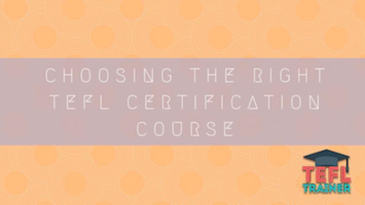 Choosing the right TEFL Certification course