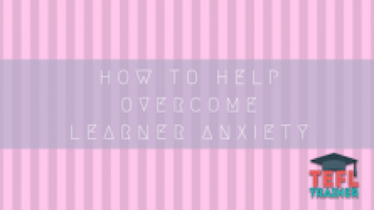 How to help overcome learner anxiety