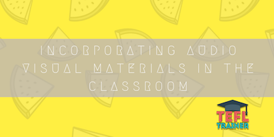 Incorporating Audio Visual materials in the classroom tefl trainer blog