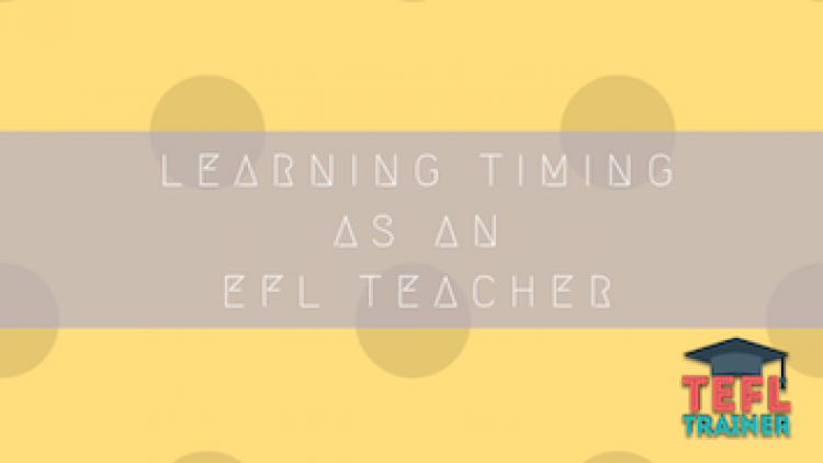Learning Timing as an EFL Teacher