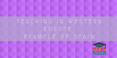 TEACHING-IN-WESTERN-EUROPE-EXAMPLE-OF-SPAIN-tefl-trainer-blog